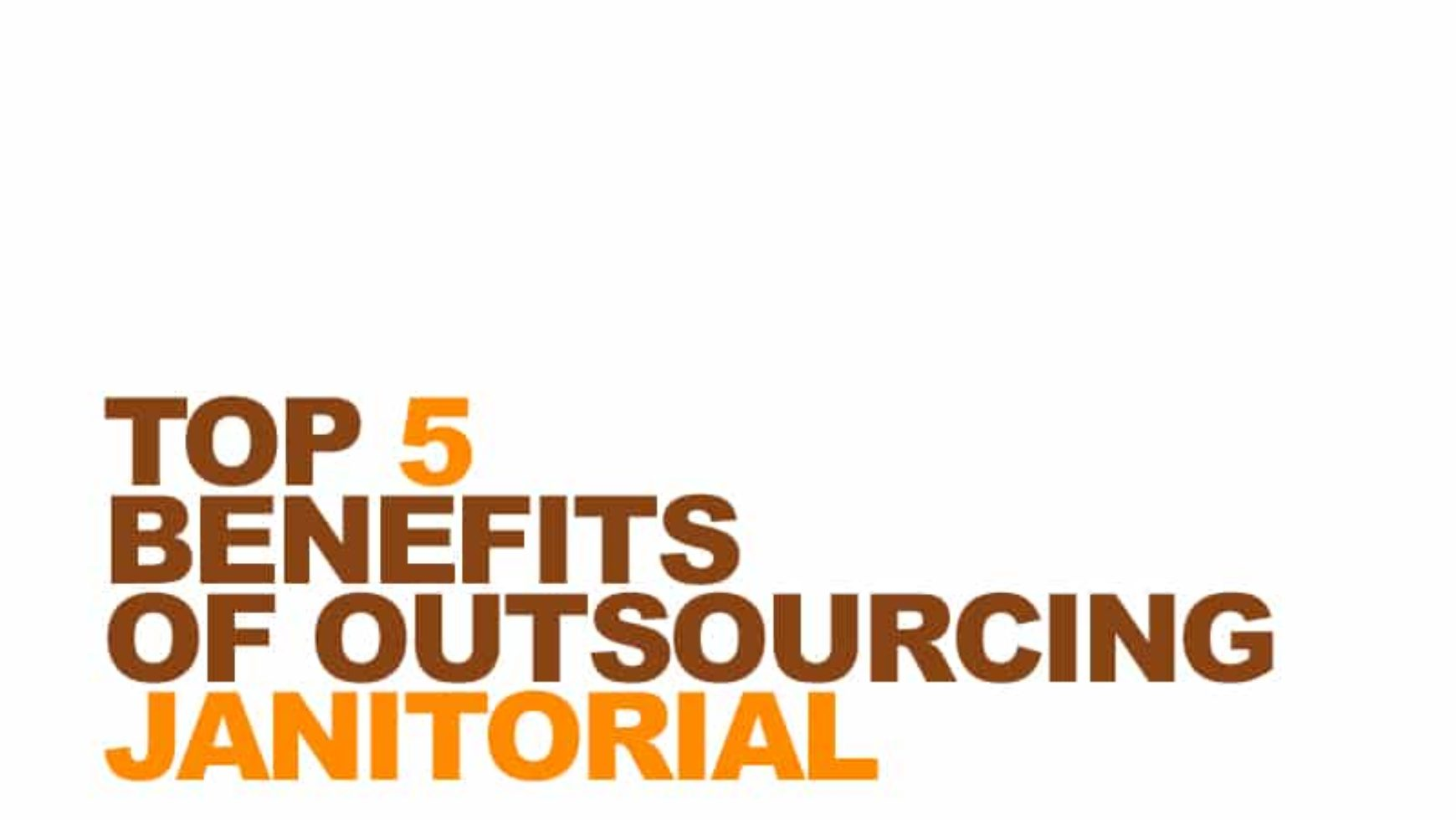 Top 5 Benefits of Outsourcing Janitorial Cleaning Services
