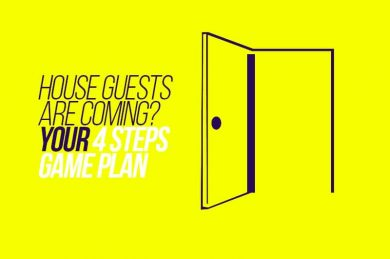 House guests are coming? your 4 steps game plan
