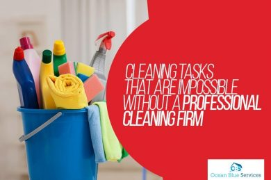 Cleaning Tasks That Are Impossible Without a Professional Cleaning Firm