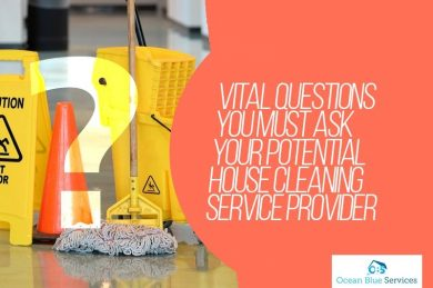 Vital Questions You Must Ask Your Potential House Cleaning Service Provider