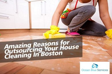 Amazing Reasons for Outsourcing Your House Cleaning In Boston