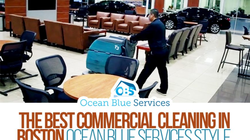 The Best Commercial Cleaning in Boston Ocean Blue Services Style