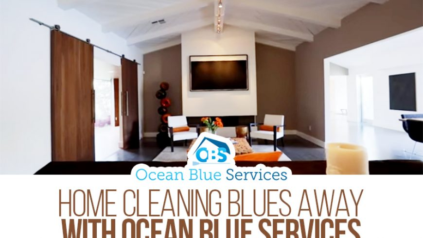 Home Cleaning Blues Away With Ocean Blue Services