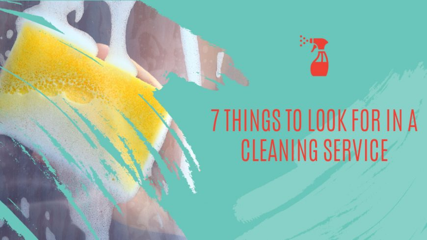 7 Things To Look For In A Cleaning Service