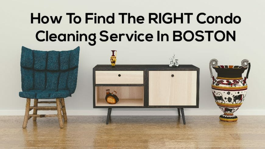 How to Find the Right Condo Cleaning Service in Boston