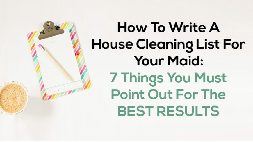How To Write A House Cleaning List For Your Maid: 7 Things You Must Point Out For The Best Results