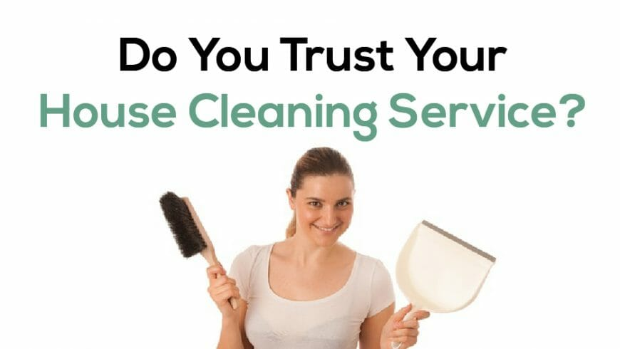 Do You Trust Your House Cleaning Service?