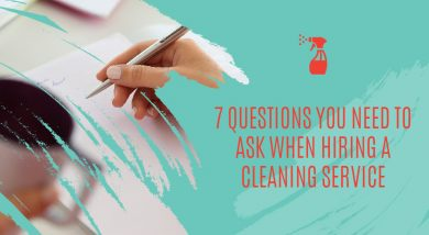 7 Questions You Need to Ask When Hiring a Cleaning Service