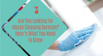 Are You Looking For House Cleaning Services? Here's What You Need To Know