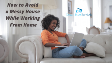 How to Avoid a Messy House While Working From Home