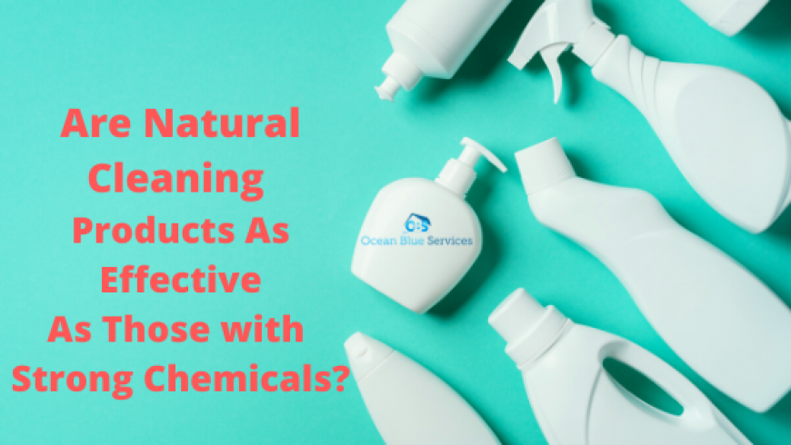 Are Natural Cleaning Products As Effective As Those with Strong Chemicals?