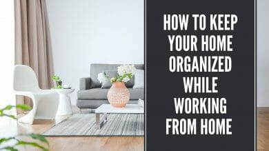 How to keep your home organized while working from home